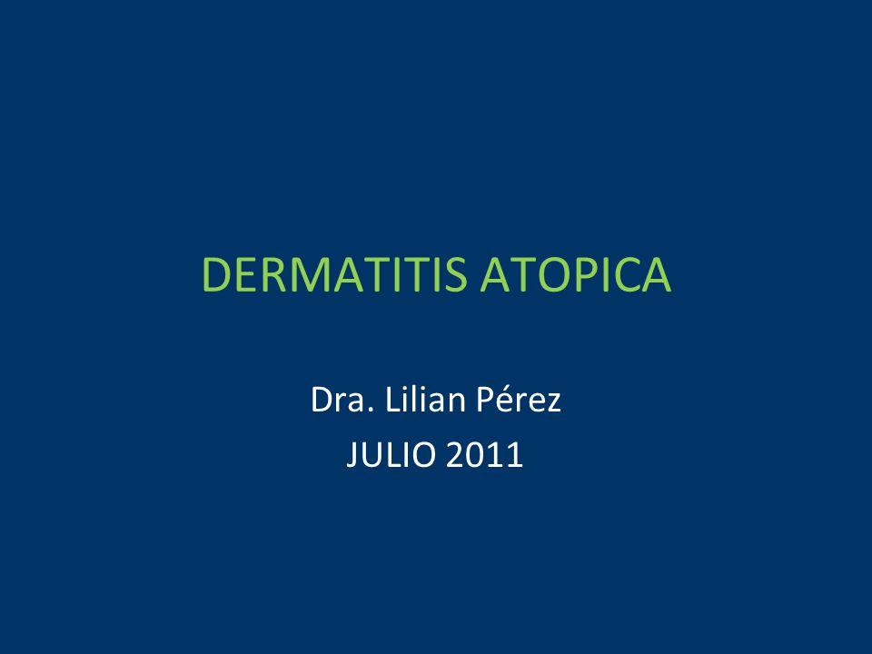 DERMATITIS ATOPICA Dra. Lilian Pérez JULIO 2011
