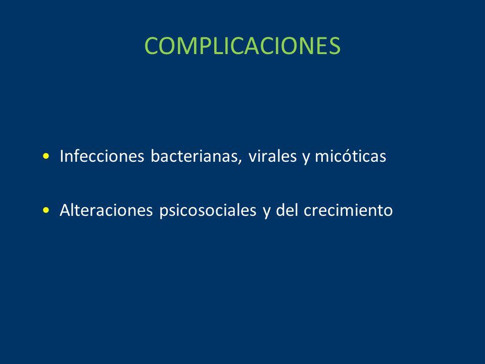 COMPLICACIONES Infecciones bacterianas, virales y micóticas Alteraciones psicosociales y del crecimiento