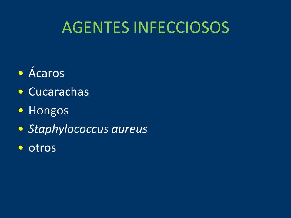 AGENTES INFECCIOSOS Ácaros Cucarachas Hongos Staphylococcus aureus otros