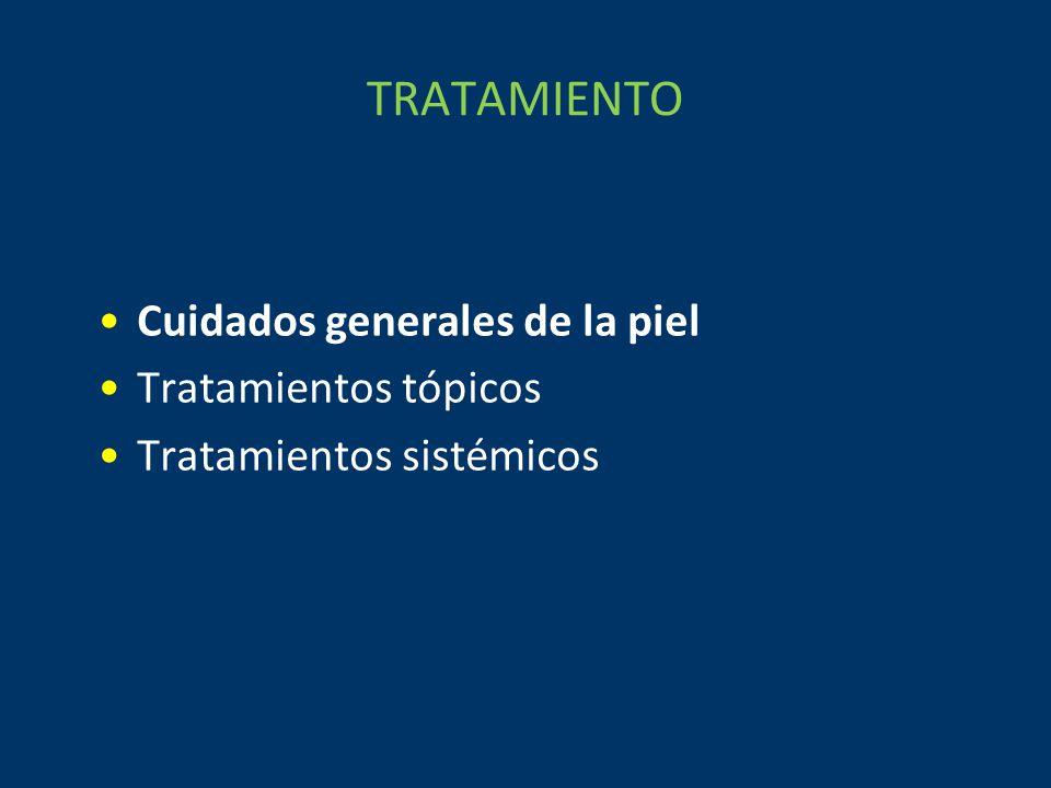 TRATAMIENTO Cuidados generales de la piel Tratamientos tópicos Tratamientos sistémicos