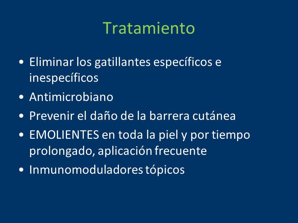 Tratamiento Eliminar los gatillantes específicos e inespecíficos Antimicrobiano Prevenir el daño de la barrera cutánea EMOLIENTES en toda la piel y por tiempo prolongado, aplicación frecuente Inmunomoduladores tópicos