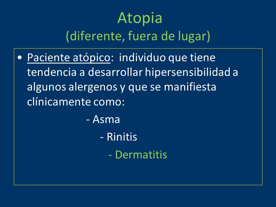 Atopia (diferente, fuera de lugar) Paciente atópico: individuo que tiene tendencia a desarrollar hipersensibilidad a algunos alergenos y que se manifiesta clínicamente como: - Asma - Rinitis - Dermatitis