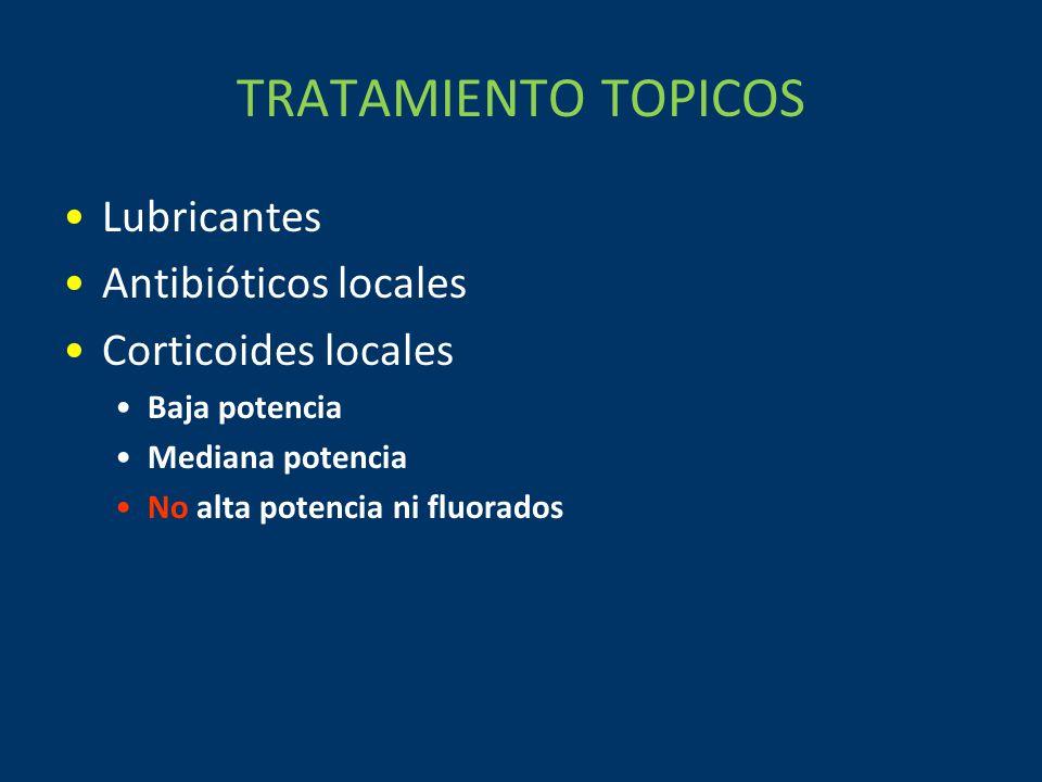 TRATAMIENTO TOPICOS Lubricantes Antibióticos locales Corticoides locales Baja potencia Mediana potencia No alta potencia ni fluorados
