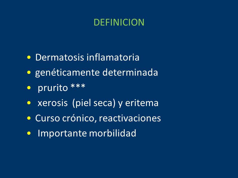 DEFINICION Dermatosis inflamatoria genéticamente determinada prurito *** xerosis (piel seca) y eritema Curso crónico, reactivaciones Importante morbilidad