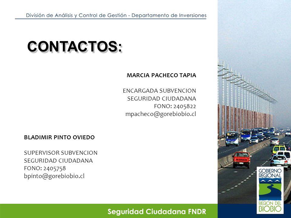 CONTACTOS: MARCIA PACHECO TAPIA ENCARGADA SUBVENCION SEGURIDAD CIUDADANA FONO: 2405822 mpacheco@gorebiobio.cl BLADIMIR PINTO OVIEDO SUPERVISOR SUBVENCION SEGURIDAD CIUDADANA FONO: 2405758 bpinto@gorebiobio.cl