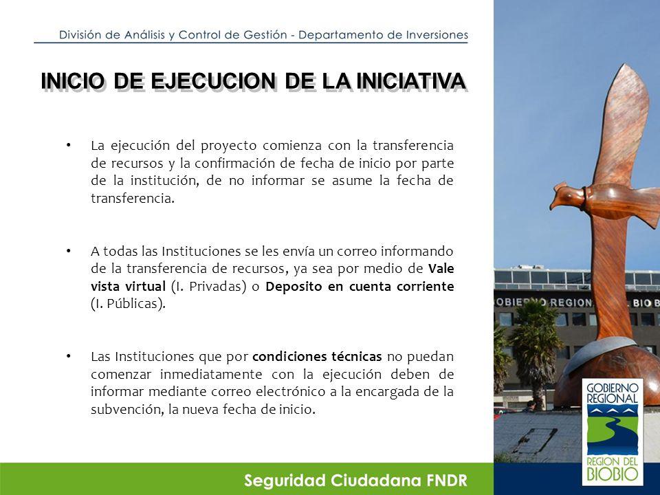 INICIO DE EJECUCION DE LA INICIATIVA La ejecución del proyecto comienza con la transferencia de recursos y la confirmación de fecha de inicio por parte de la institución, de no informar se asume la fecha de transferencia.
