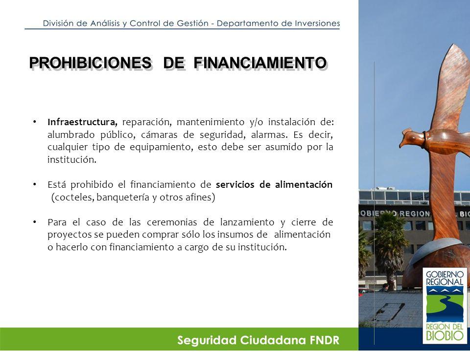 PROHIBICIONES DE FINANCIAMIENTO Infraestructura, reparación, mantenimiento y/o instalación de: alumbrado público, cámaras de seguridad, alarmas.