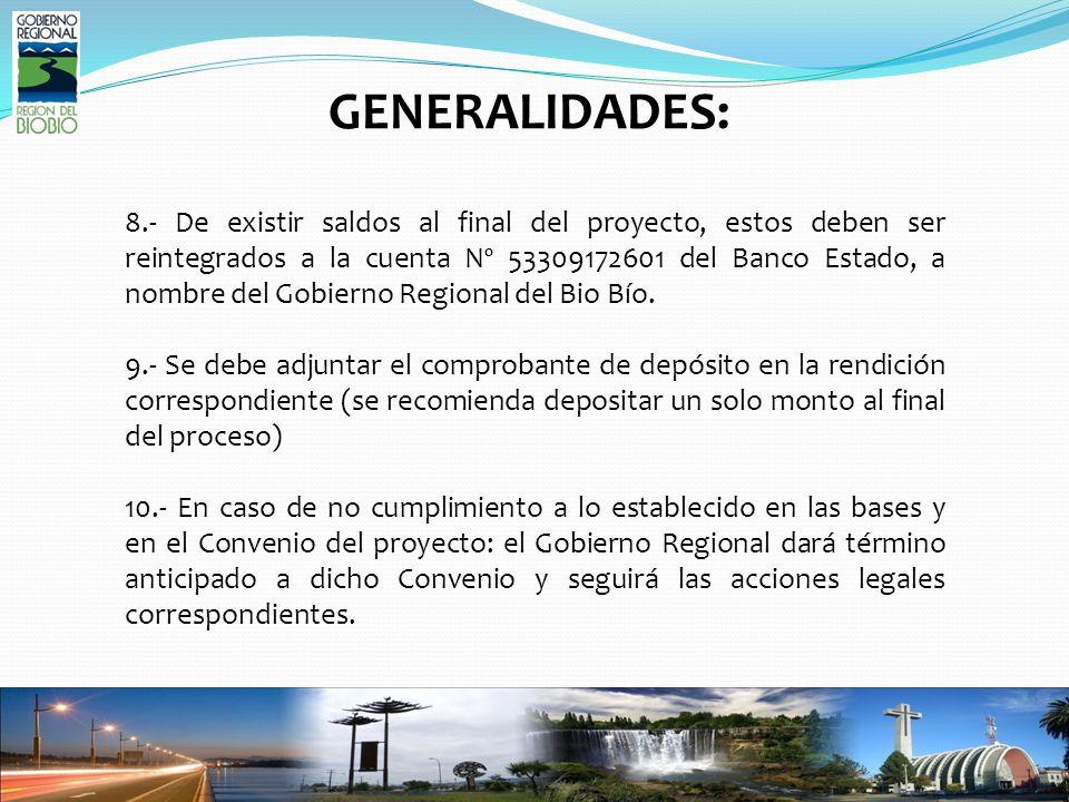 GENERALIDADES: 8.- De existir saldos al final del proyecto, estos deben ser reintegrados a la cuenta Nº 53309172601 del Banco Estado, a nombre del Gobierno Regional del Bio Bío.