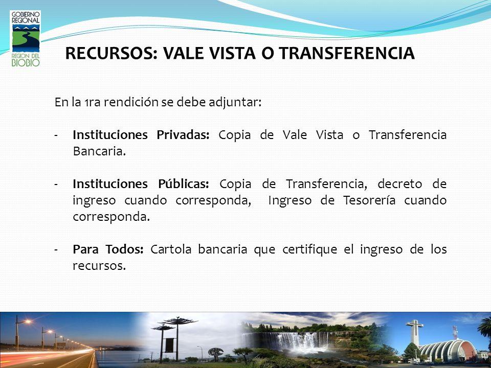 RECURSOS: VALE VISTA O TRANSFERENCIA En la 1ra rendición se debe adjuntar: -Instituciones Privadas: Copia de Vale Vista o Transferencia Bancaria.