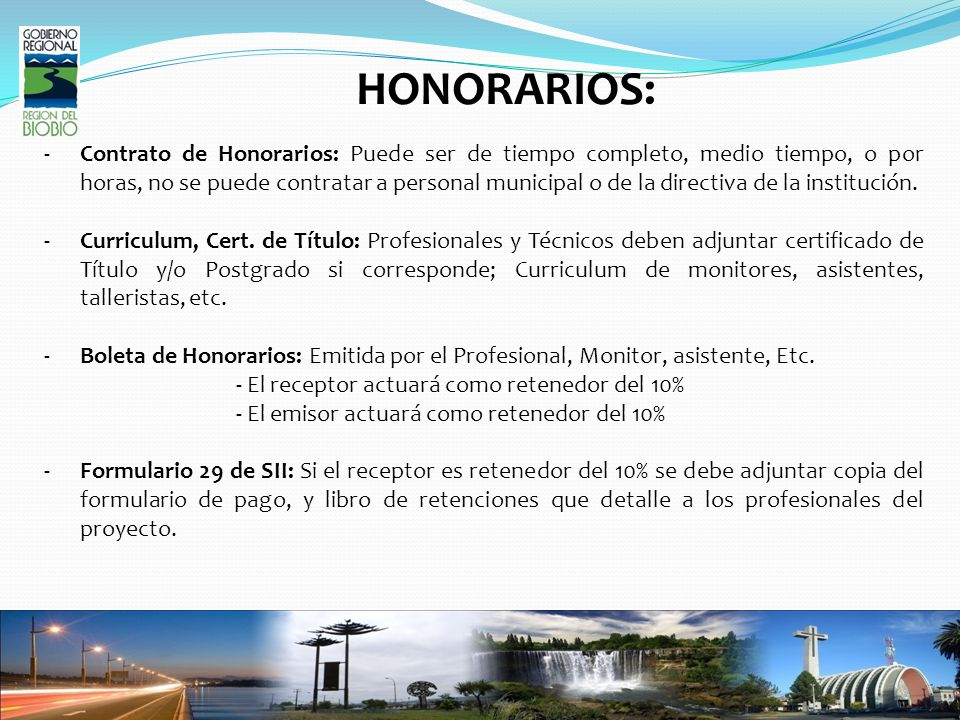 HONORARIOS: -Contrato de Honorarios: Puede ser de tiempo completo, medio tiempo, o por horas, no se puede contratar a personal municipal o de la directiva de la institución.
