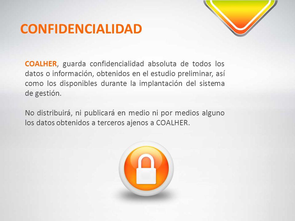 CONFIDENCIALIDAD COALHER, guarda confidencialidad absoluta de todos los datos o información, obtenidos en el estudio preliminar, así como los disponib