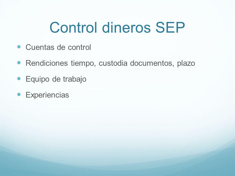 Control dineros SEP Cuentas de control Rendiciones tiempo, custodia documentos, plazo Equipo de trabajo Experiencias