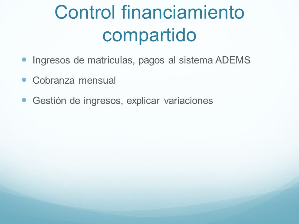 Control financiamiento compartido Ingresos de matriculas, pagos al sistema ADEMS Cobranza mensual Gestión de ingresos, explicar variaciones