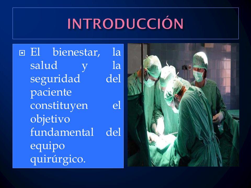  El bienestar, la salud y la seguridad del paciente constituyen el objetivo fundamental del equipo quirúrgico.