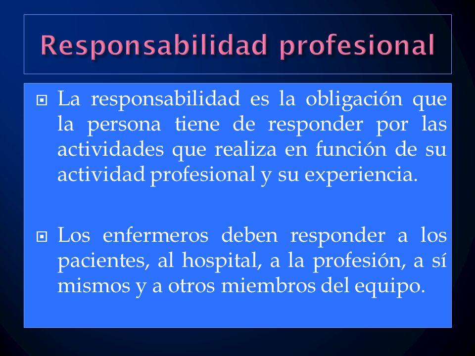  La responsabilidad es la obligación que la persona tiene de responder por las actividades que realiza en función de su actividad profesional y su experiencia.