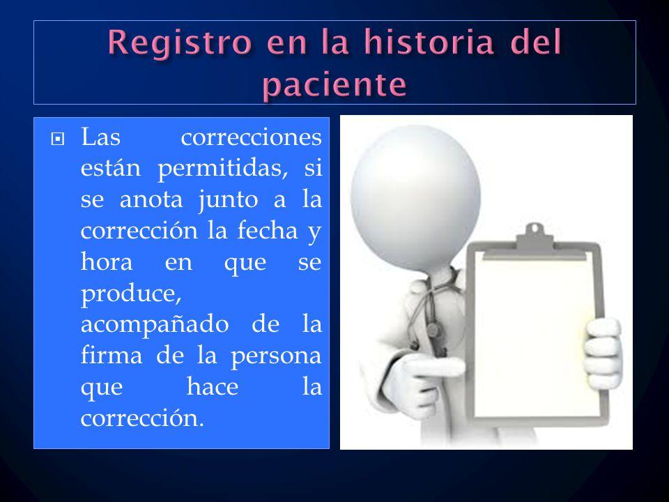  Las correcciones están permitidas, si se anota junto a la corrección la fecha y hora en que se produce, acompañado de la firma de la persona que hace la corrección.
