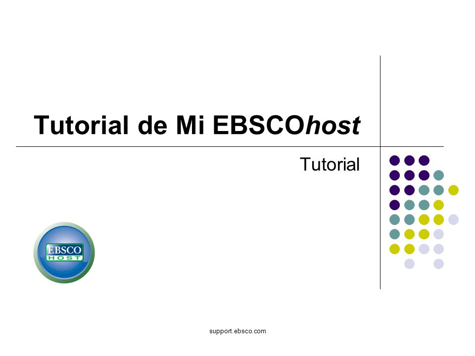 support.ebsco.com Tutorial de Mi EBSCOhost Tutorial