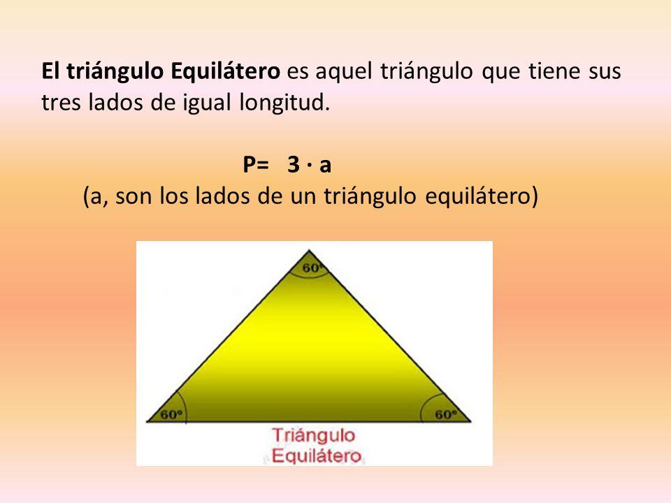 El triángulo Equilátero es aquel triángulo que tiene sus tres lados de igual longitud. P= 3 · a (a, son los lados de un triángulo equilátero)