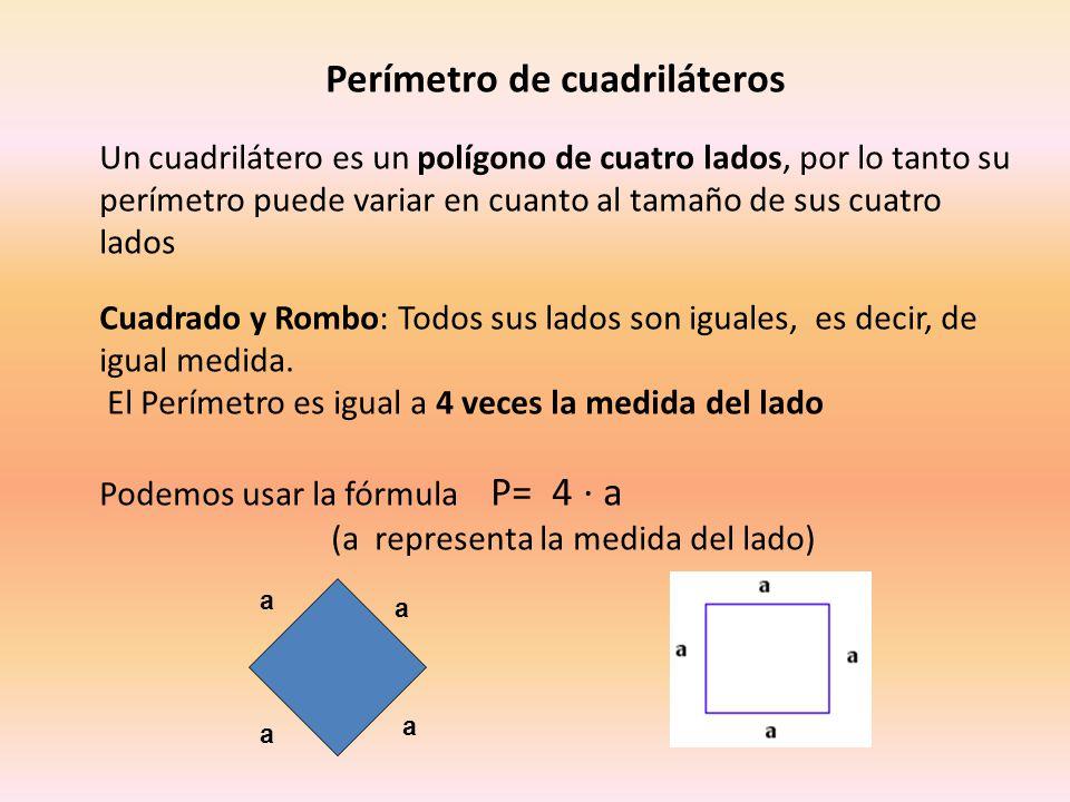 Perímetro de cuadriláteros Un cuadrilátero es un polígono de cuatro lados, por lo tanto su perímetro puede variar en cuanto al tamaño de sus cuatro la