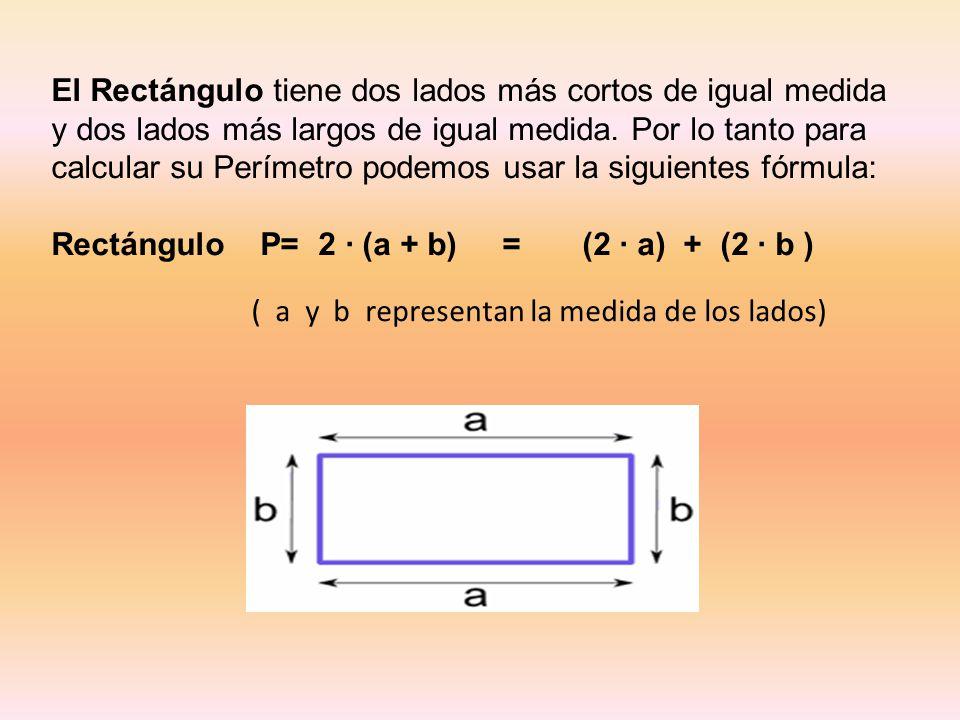 El Rectángulo tiene dos lados más cortos de igual medida y dos lados más largos de igual medida. Por lo tanto para calcular su Perímetro podemos usar