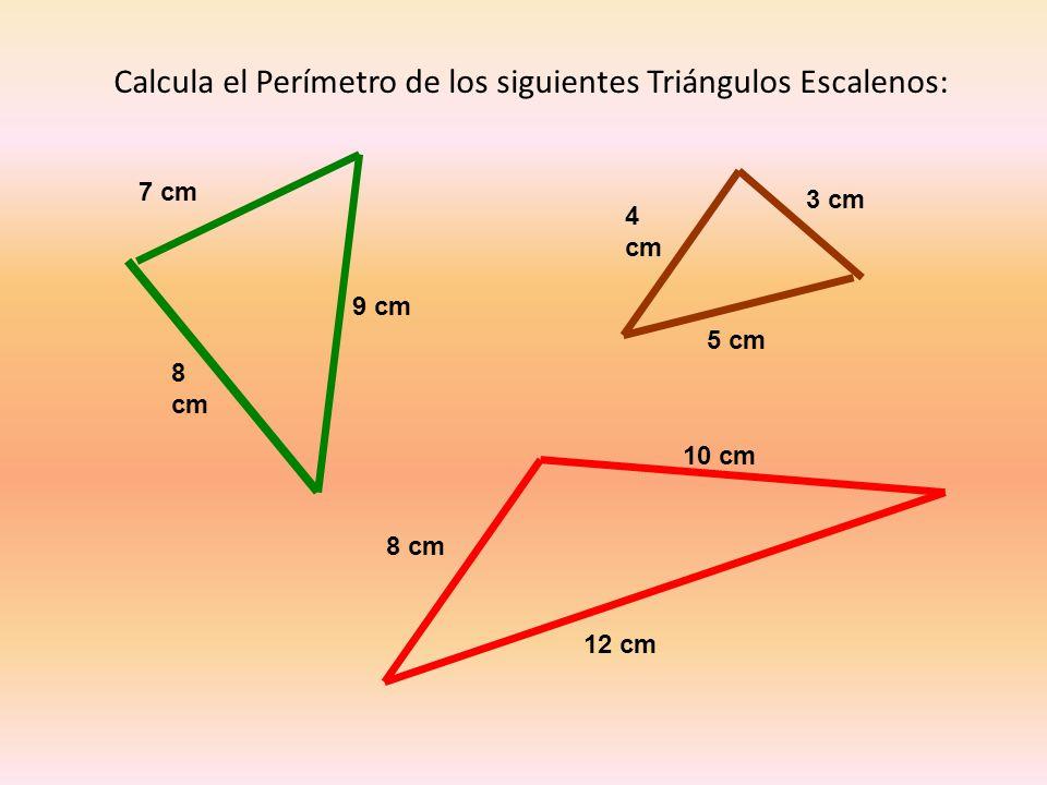Calcula el Perímetro de los siguientes Triángulos Escalenos: 8 cm 9 cm 7 cm 12 cm 10 cm 8 cm 3 cm 4 cm 5 cm