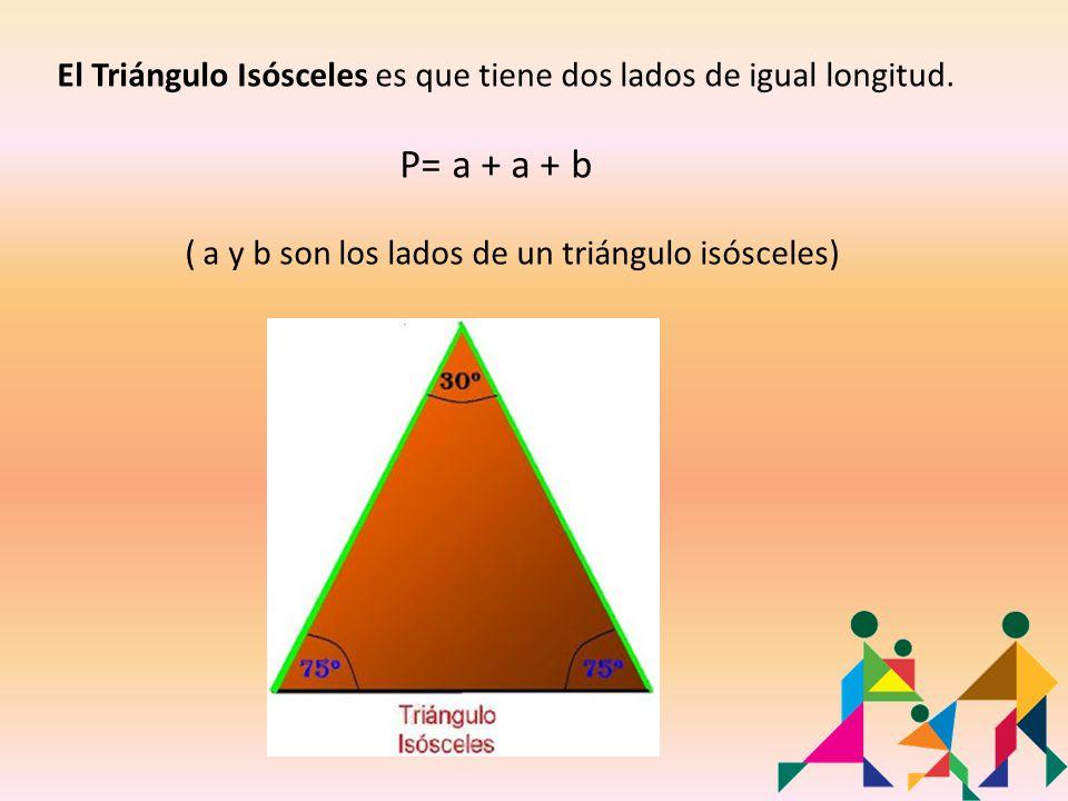 El Triángulo Isósceles es que tiene dos lados de igual longitud. P= a + a + b ( a y b son los lados de un triángulo isósceles)