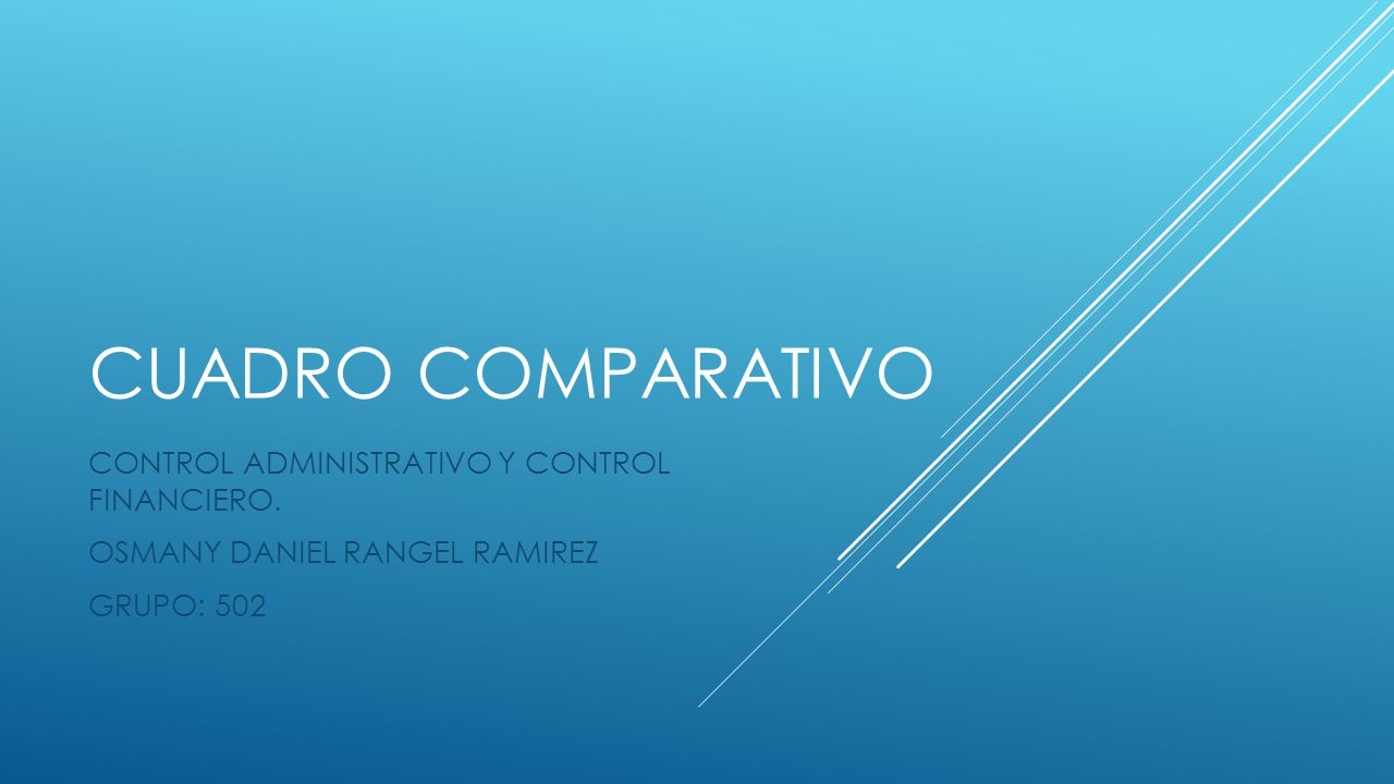 CUADRO COMPARATIVO CONTROL ADMINISTRATIVO Y CONTROL FINANCIERO. OSMANY DANIEL RANGEL RAMIREZ GRUPO: 502