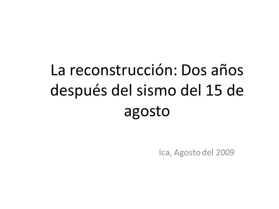 La reconstrucción: Dos años después del sismo del 15 de agosto Ica, Agosto del 2009