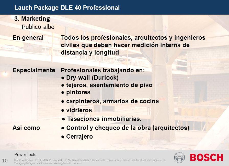 10 Lauch Package DLE 40 Professional Streng vertraulich | PT-BEU/MKG2 | July 2008 | © Alle Rechte bei Robert Bosch GmbH, auch für den Fall von Schutzrechtsanmeldungen.