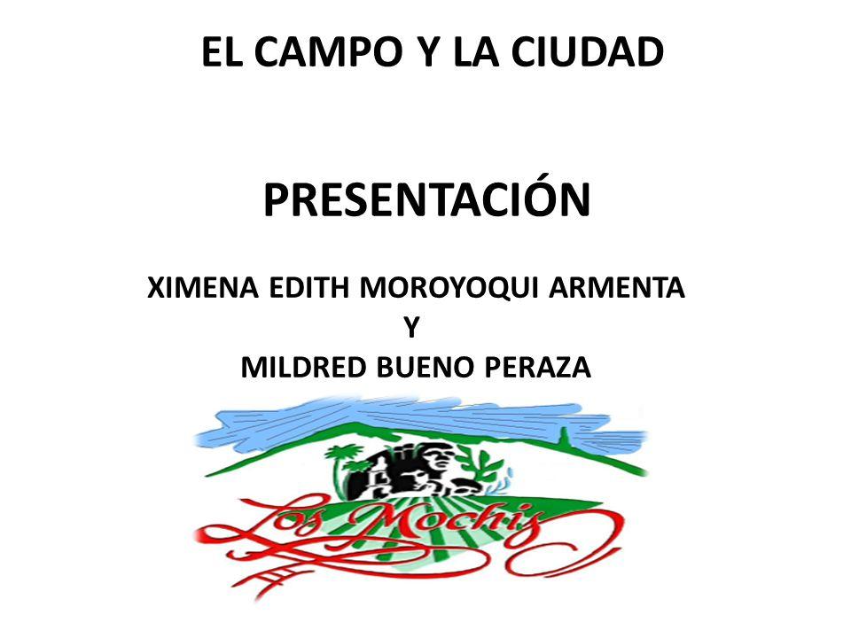 EL CAMPO Y LA CIUDAD PRESENTACIÓN XIMENA EDITH MOROYOQUI ARMENTA Y MILDRED BUENO PERAZA