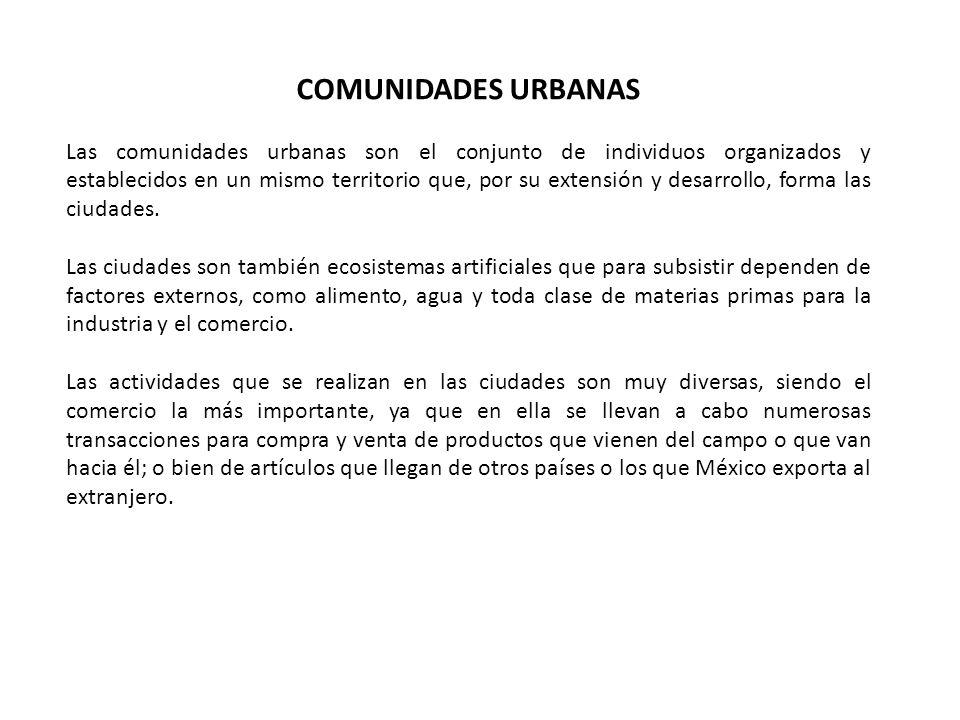 COMUNIDADES URBANAS Las comunidades urbanas son el conjunto de individuos organizados y establecidos en un mismo territorio que, por su extensión y desarrollo, forma las ciudades.