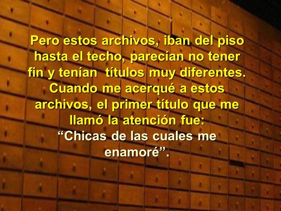 Pero estos archivos, iban del piso hasta el techo, parecían no tener fin y tenían títulos muy diferentes.