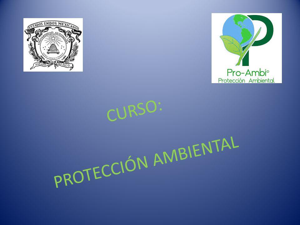 OBJETIVO DEL CURSO: Al término del curso, el individuo será consciente y generará acciones que contribuyan al cuidado del medio ambiente.