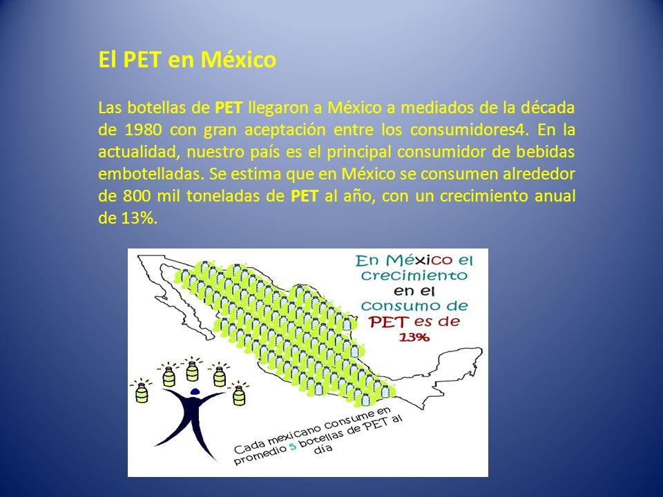 El PET en México Las botellas de PET llegaron a México a mediados de la década de 1980 con gran aceptación entre los consumidores4.