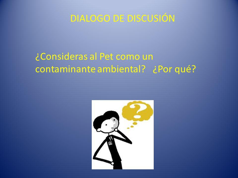 DIALOGO DE DISCUSIÓN ¿Consideras al Pet como un contaminante ambiental ¿Por qué