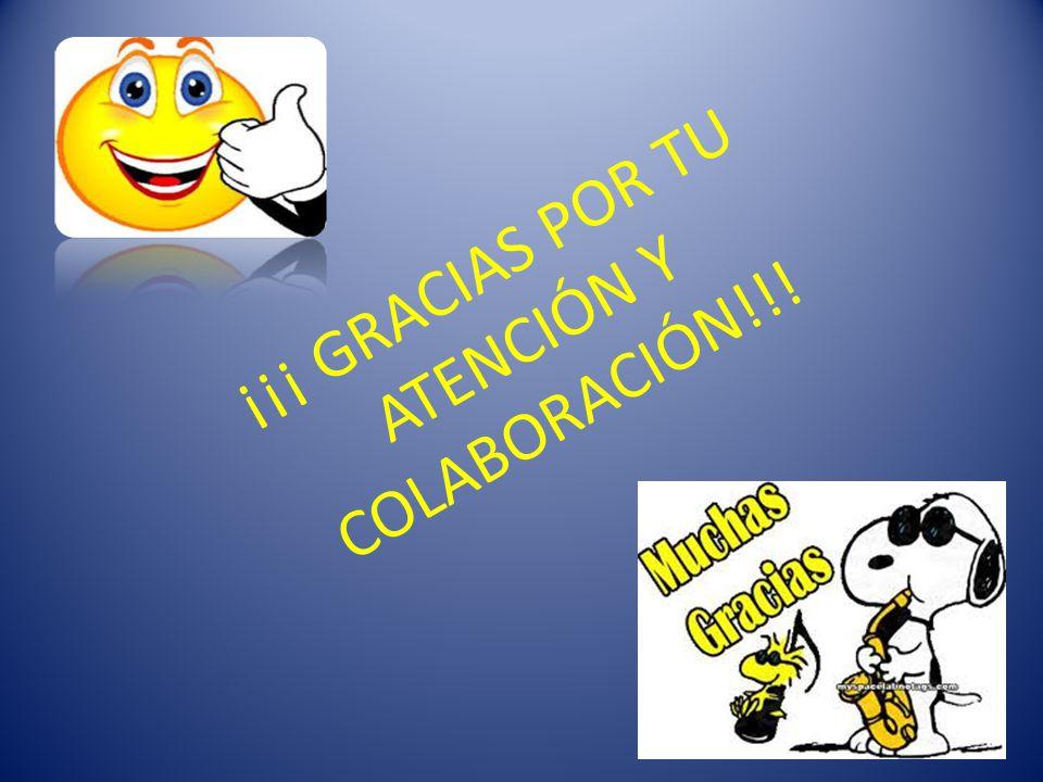 ¡¡¡ GRACIAS POR TU ATENCIÓN Y COLABORACIÓN!!!