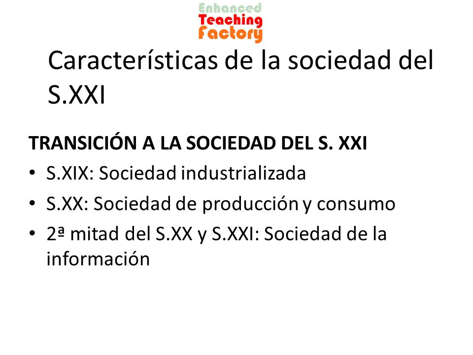 Características de la sociedad del S.XXI TRANSICIÓN A LA SOCIEDAD DEL S.