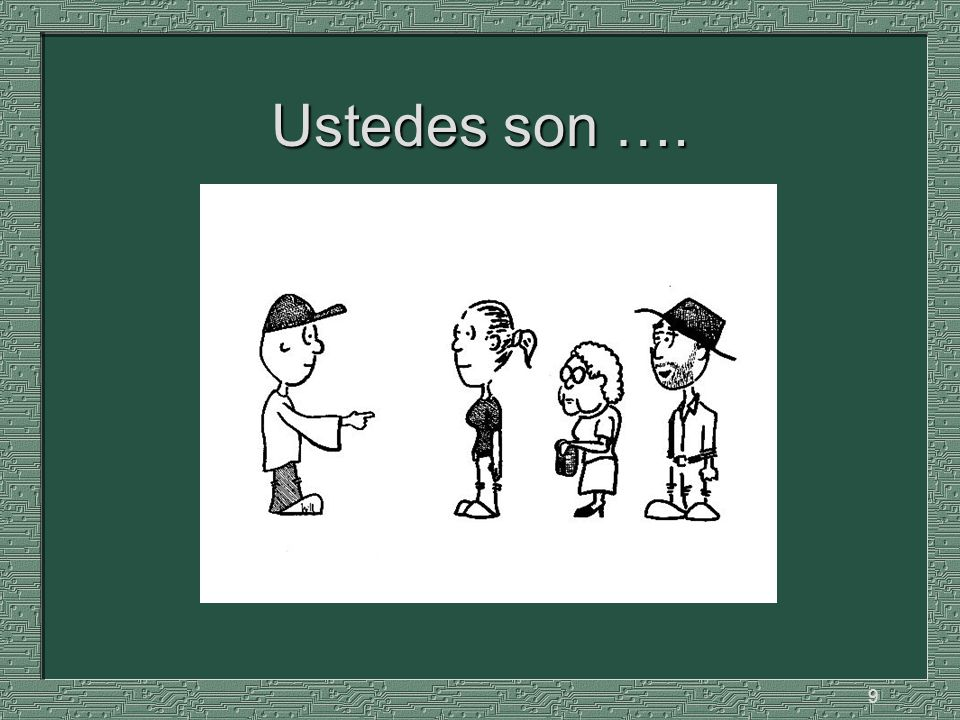 9 Ustedes son ….