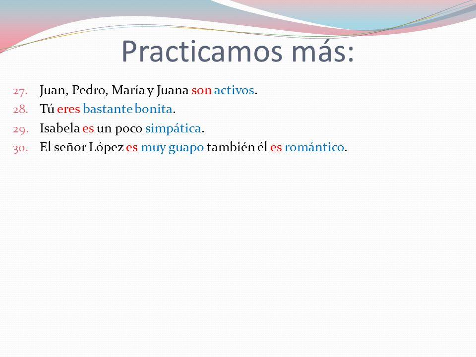 Practicamos más: 27. Juan, Pedro, María y Juana son activos.