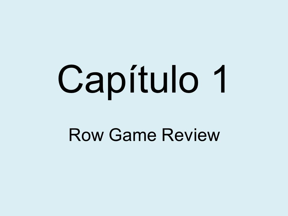 Capítulo 1 Row Game Review