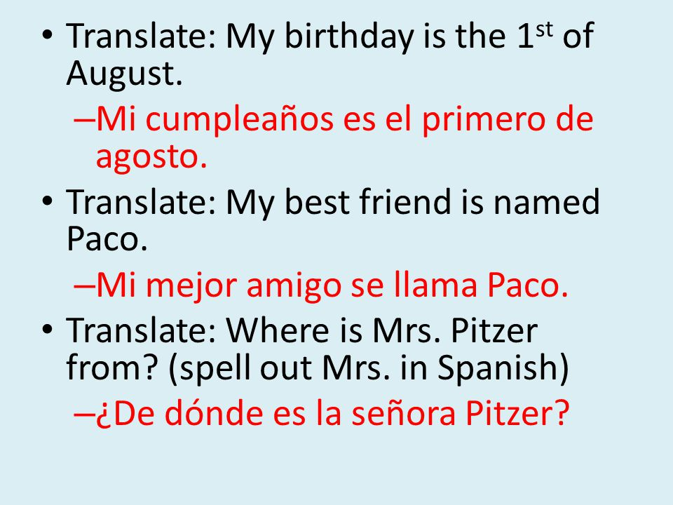 Translate: My birthday is the 1 st of August. – Mi cumpleaños es el primero de agosto.