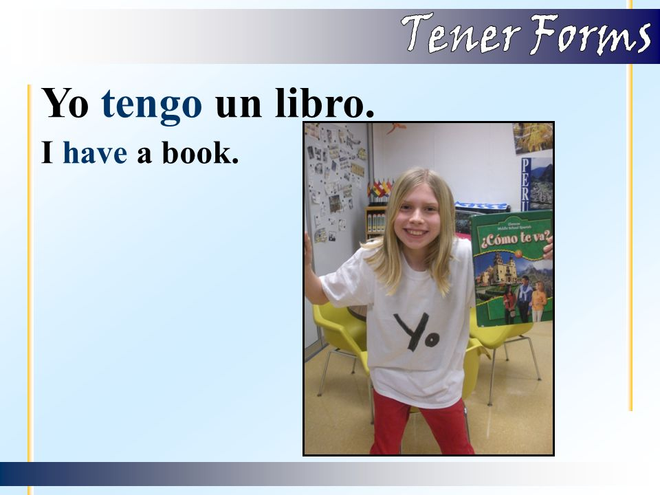 And the forms mean… I HAVE YOU HAVE HE HAS SHE HAS WE HAVE THEY HAVE YOU (ALL) HAVE Let's see the verb 'tener' in action… yo tú él ella nosotros/as ellos/as Uds.