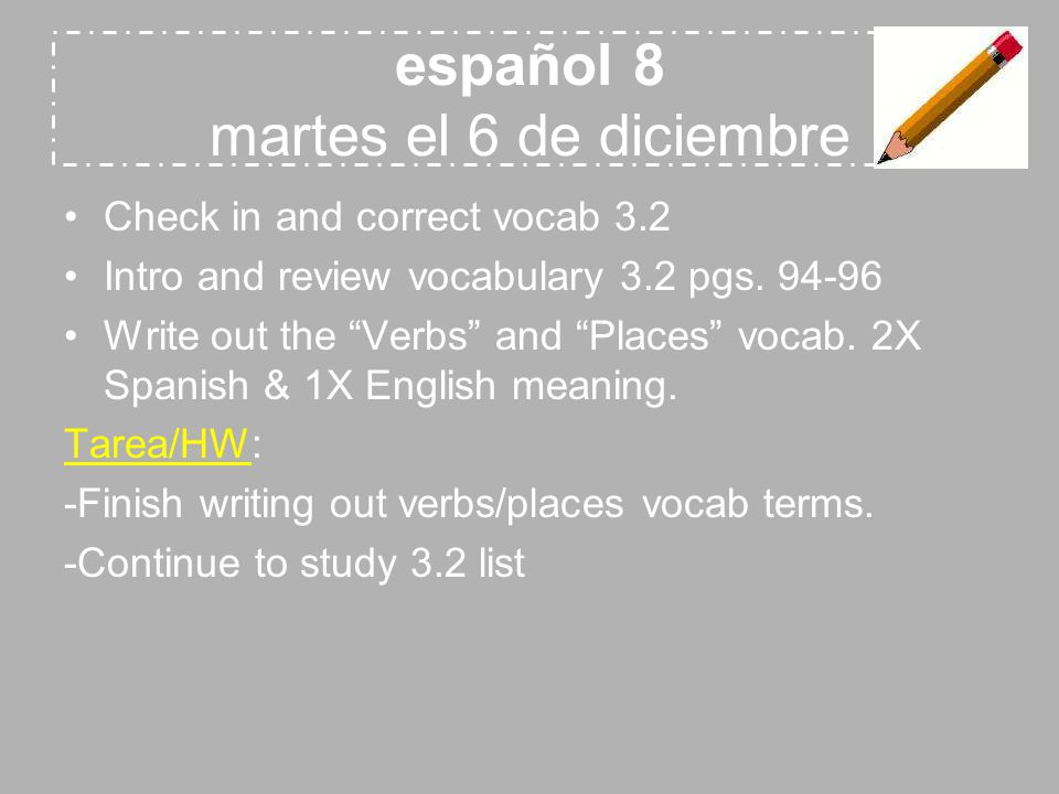 español 8 martes el 6 de diciembre Check in and correct vocab 3.2 Intro and review vocabulary 3.2 pgs.