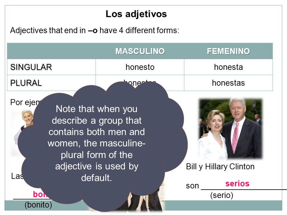 Adjectives that end in –o have 4 different forms:MASCULINOFEMENINOSINGULARhonestohonesta PLURALhonestoshonestas Ellen es _____________________.