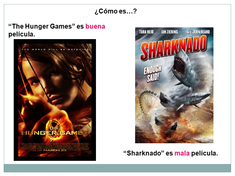 The Hunger Games es buena película. Sharknado es mala película. ¿Cómo es…?