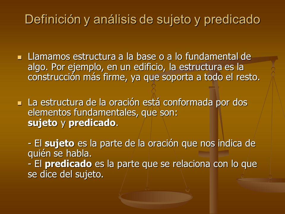 Definición y análisis de sujeto y predicado Llamamos estructura a la base o a lo fundamental de algo.