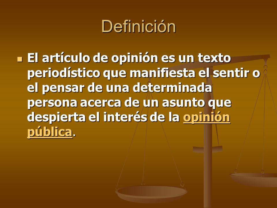 Definición El artículo de opinión es un texto periodístico que manifiesta el sentir o el pensar de una determinada persona acerca de un asunto que despierta el interés de la opinión pública.