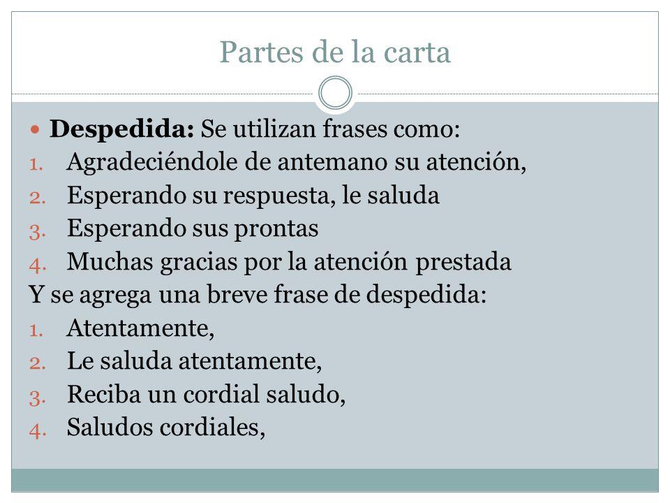 Partes de la carta Despedida: Se utilizan frases como: 1.