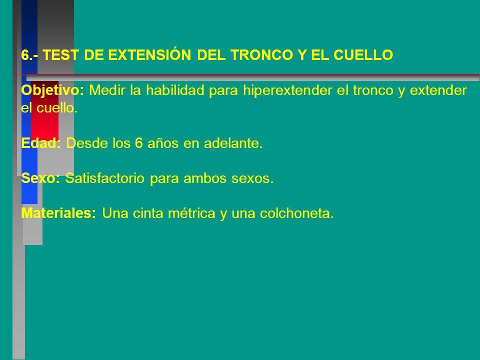 6.- TEST DE EXTENSIÓN DEL TRONCO Y EL CUELLO Objetivo: Medir la habilidad para hiperextender el tronco y extender el cuello.