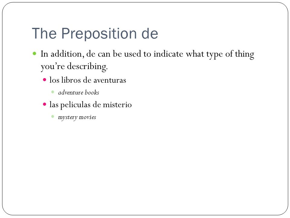 The Preposition de In addition, de can be used to indicate what type of thing you're describing.